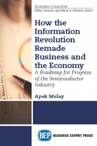 How the Information Revolution Remade Business and the Economy: A Roadmap for Progress of the Semiconductor Industry