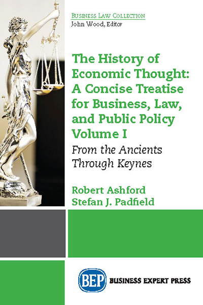 The History of Economic Thought: A Concise Treatise for Business, Law, and Public Policy Vol. I: From the Ancients through Keynes