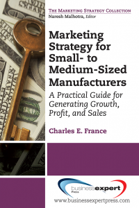 Marketing Strategy for Small- to Medium-Sized Manufacturers: A Practical Guide for Generating Growth, Profit, and Sales