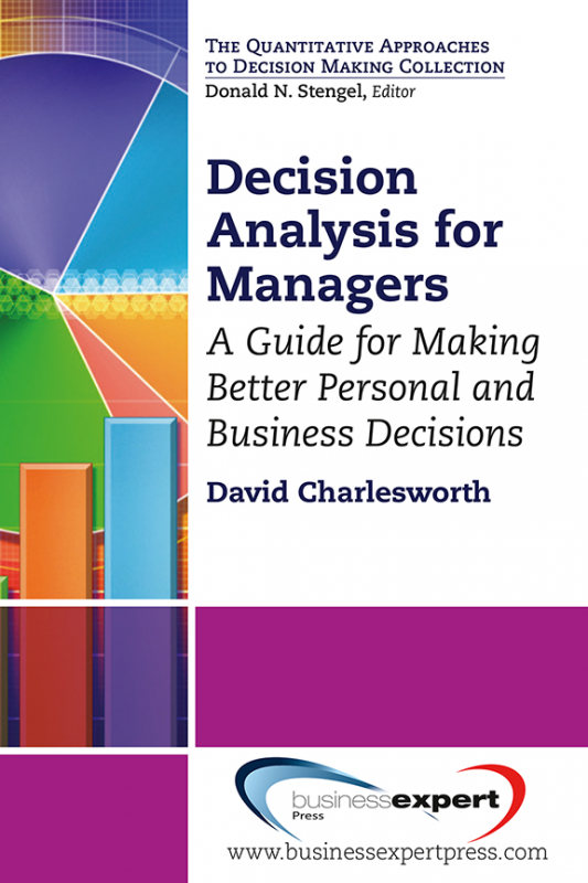 Decision Analysis for Managers: A Guide for Making Better Personal and Business Decisions