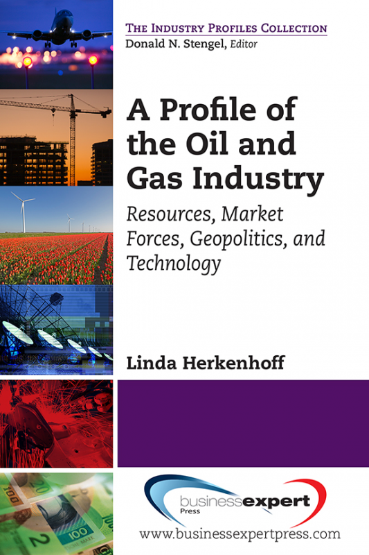 A Profile of the Oil and Gas Industry: Resources, Market Forces, Geopolitics, and Technology