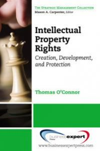 Intellectual Property in the Managerial Portfolio: Its Creation, Development, and Protection