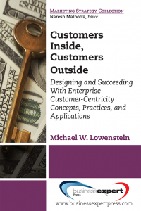 Customers Inside, Customers Outside: Designing and Succeeding With Enterprise Customer-Centricity Concepts, Practices, and Applications