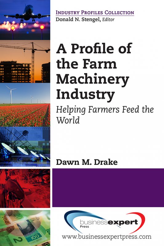 A Profile of the Farm Machinery Industry: Helping Farmers Feed the World