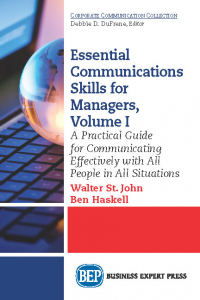 Essential Communications Skills for Managers, Volume I: A Practical Guide for Dealing Effectively with All People in All Situations