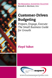 Customer-Driven Budgeting:Prepare, Engage, Execute:The Small Business Guide for Growth