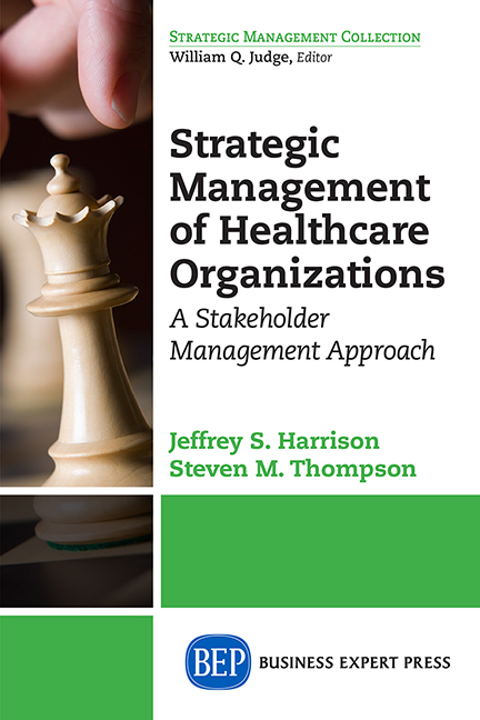 Strategic Management of Healthcare Organizations: A Stakeholder Management Approach