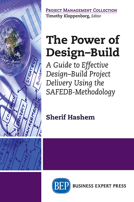 The Power of Design-Build: A Guide to Effective Design-Build Project Delivery Using the SAFEDB-Methodology