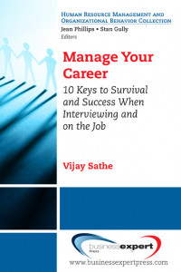 Manage Your Career: 10 Keys to Survival and Success When Interviewing and on the Job