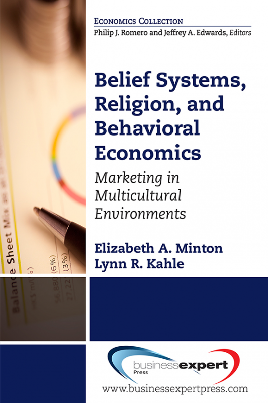 Belief Systems, Religion, and Behavioral Economics: Marketing in Multicultural Environments