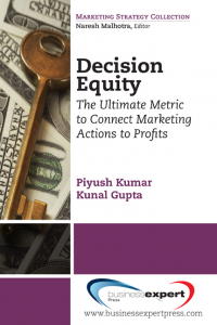 Decision Equity: The Ultimate Metric to Connect Marketing Actions to Profits