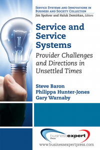 Service and Service Systems: Provider Challenges and Directions in Unsettled Times