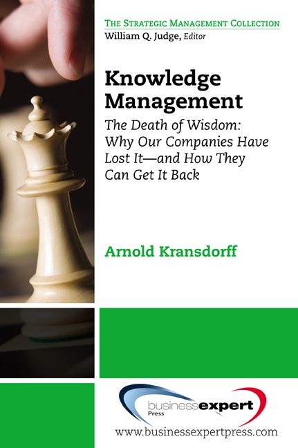 Knowledge Management: The Death of Wisdom: Why Our Companies Have Lost It--and How They Can Get It Back