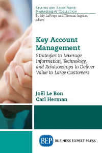 Key Account Management: Strategies to Leverage Information, Technology, and Relationships to Deliver Value to Large Customers