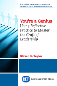 You're a Genius: Using Reflective Practice to Master the Craft of Leadership