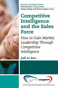 Competitive Intelligence and the Sales Force: How to Gain Market Leadership Through Competitive Intelligence