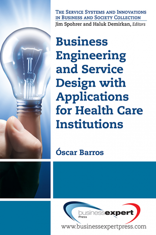 Business Engineering and Service Design With Applications for Health Care Institutions