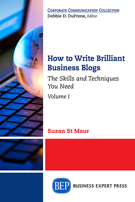 How to Write Brilliant Business Blogs: The Skills and Techniques You Need, Volume 1