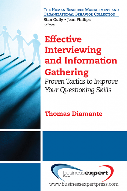 Effective Interviewing and Information Gathering: Proven Tactics to Improve Your Questioning Skills