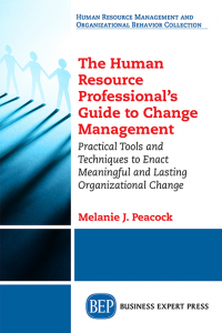 The Human Resource Professional's Guide to Change Management Practical Tools and Techniques to Enact Meaningful and Lasting Organizational Change