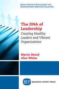 The DNA of Leadership: Creating Healthy Leaders and Vibrant Organizations