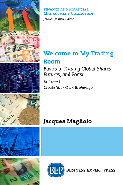 Welcome To My Trading Room: Basics to Trading Global Shares, Futures, and Forex, Volume 2, Create Your Own Brokerage