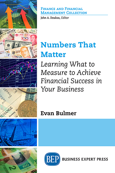 Numbers That Matter: Learning What to Measure to Achieve Financial Success in Your Business