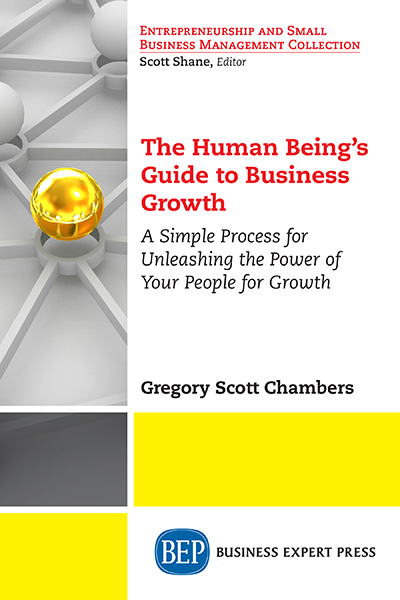The Human Being's Guide to Business Growth: A Simple Process For Unleashing The Power of Your People for Growth