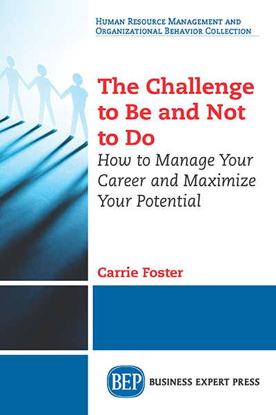 The Challenge to Be and Not to Do: How to Manage Your Career and Maximize Your Potential