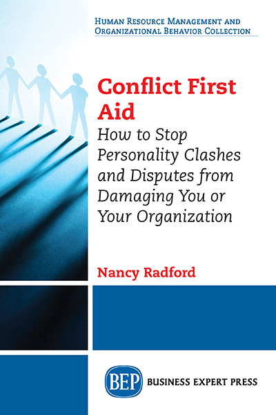 Conflict First Aid : How to Stop Personality Clashes and Disputes from Damaging You or Your Organization