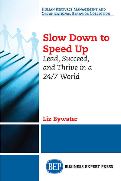 Slow Down to Speed Up: Lead, Succeed, and Thrive in a 24/7 World