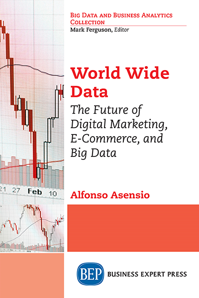 World Wide Data: The Future of Digital Marketing, E-Commerce, and Big Data