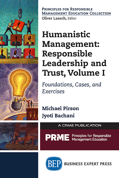 Humanistic Management: Responsible Leadership and Trust, Volume I: Foundation, Cases, and Exercises