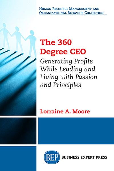 The 360 Degree CEO: Generating Profits While Leading and Living With Passion and Principles