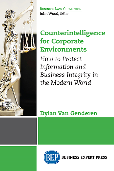 Counterintelligence for Corporate Environments: How to Protect Information and Business Integrity in the Modern World