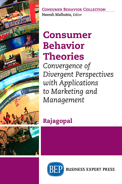 Consumer Behavior Theories: Convergence of Divergent Perspectives with Applications to Marketing and Management
