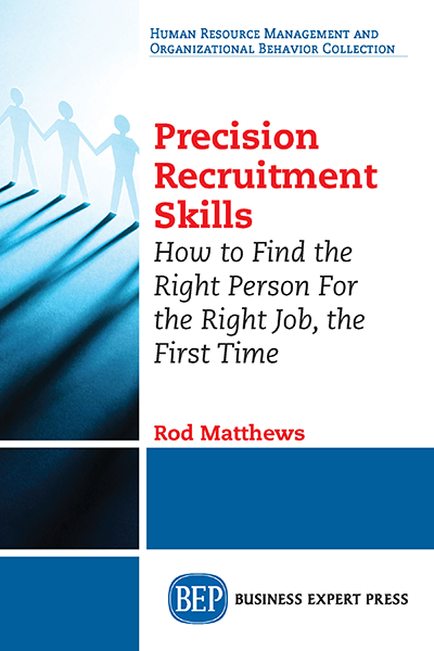 Precision Recruitment Skills: How to Find the Right Person For the Right Job, the First Time