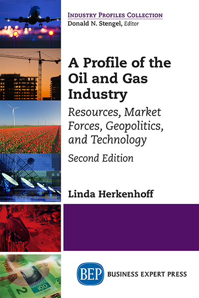A Profile of the Oil and Gas Industry, Second Edition: Resources, Market Forces, Geopolitics, and Technology