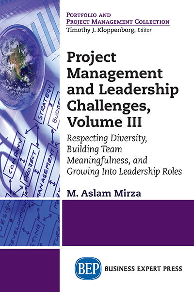 Project Management and Leadership Challenges, Volume III: Respecting Diversity and Building Team Meaningfulness, and Growing Into Leadership Roles