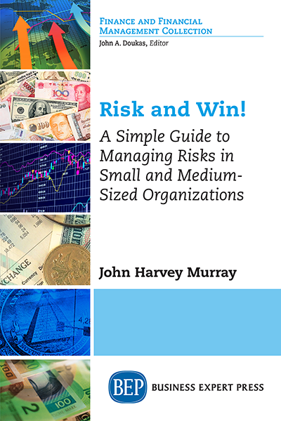 Risk and Win! A Simple Guide to Managing Risks in Small and Medium-Sized Organizations