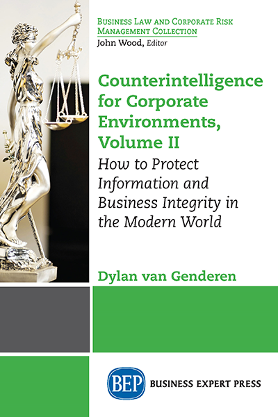 Counterintelligence in Corporate Environments, Volume Two: How to Protect information and Business Integrity in the Modern World