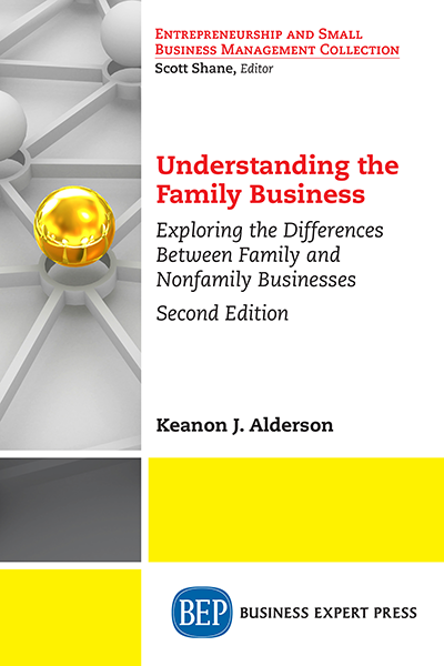 Understanding the Family Business: Exploring the Differences Between Family and Nonfamily Businesses, Second Edition