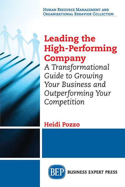 Leading the High-Performing Company: A Transformational Guide to Growing Your Business and Outperforming Your Competition