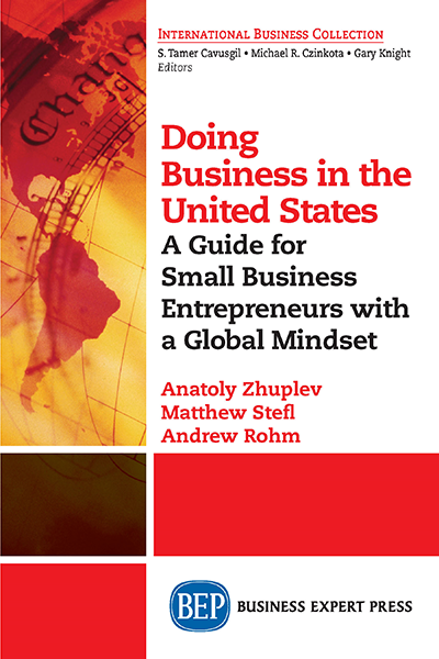 Doing Business in the United States: A Guide for Small Business Entrepreneurs with a Global Mindset