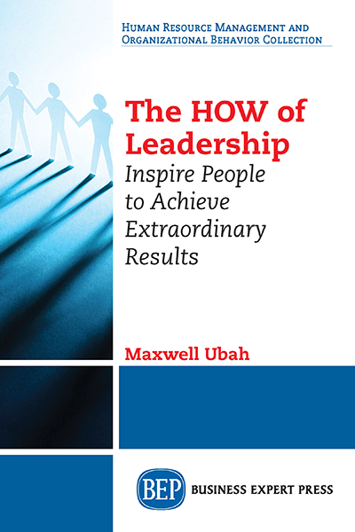 The HOW of Leadership: Inspire People to Achieve Extraordinary Results