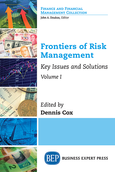 Frontiers of Risk Management: Key Issues and Solutions, Volume I