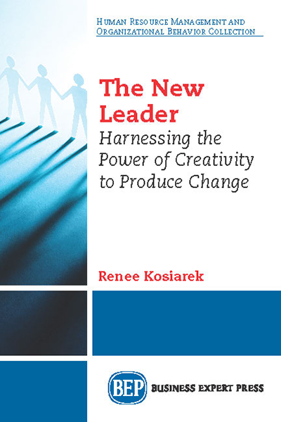 The New Leader: Harnessing the Power of Creativity to Produce Change