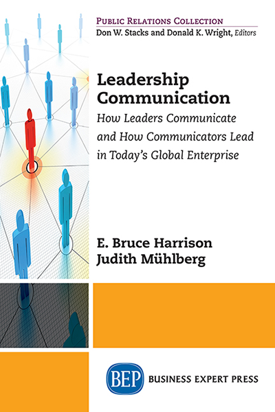 Leadership Communication: How Leaders Communicate and How Communicators Lead in Today's Global Enterprise