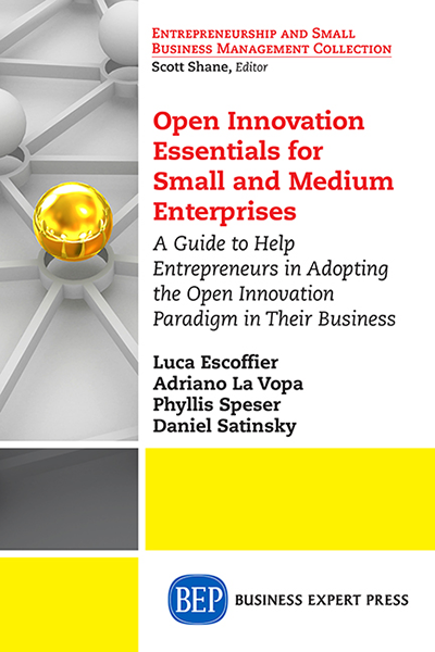 Open Innovation Essentials for Small and Medium Enterprises: A Guide to Help Entrepreneurs in Adopting the Open Innovation Paradigm in Their Business