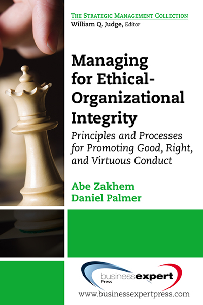 Managing for Ethical-Organizational Integrity: Principles and Processes for Promoting Good, Right, and Virtuous Conduct